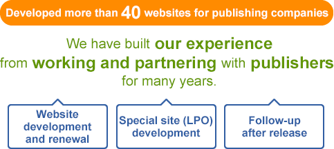 We have built our experience from working and partnering with publishers for many years. Special site (LPO) development, Follow-up after release, Website (homepage) development and renewal